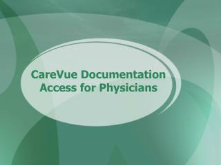 CareVue Documentation Access for Physicians