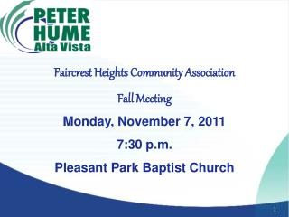 Faircrest Heights Community Association Fall Meeting Monday, November 7, 2011 7:30 p.m. Pleasant Park Baptist Church