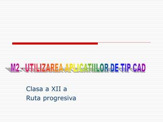 Clasa a XII a Ruta progresiva