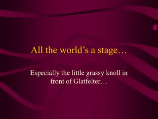 All the world s a stage