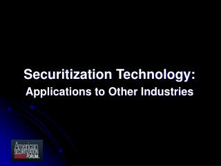 Securitization Technology: Applications to Other Industries