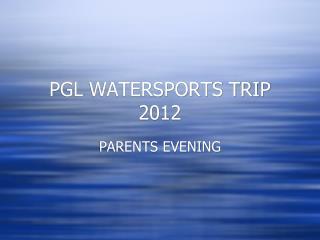 PGL WATERSPORTS TRIP 2012