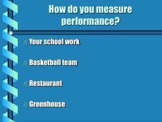 How do you measure performance