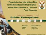 Presentation to a joint sitting of the   Portfolio Committee on Public Enterprises and the Select Committee on Labour an