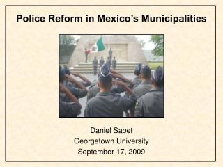 Police Reform in Mexico s Municipalities        Daniel Sabet Georgetown University September 17, 2009