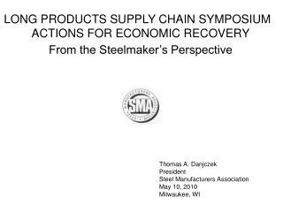 Thomas A. Danjczek President Steel Manufacturers Association May 10, 2010 Milwaukee, WI