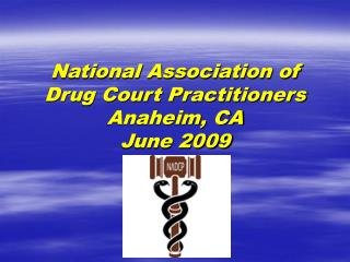 National Association of Drug Court Practitioners Anaheim, CA  June 2009