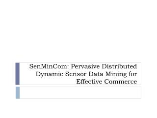 SenMinCom: Pervasive Distributed Dynamic Sensor Data Mining for Effective Commerce