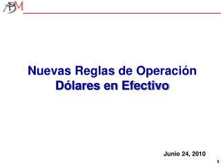 Nuevas Reglas de Operaci n D lares en Efectivo     Junio 24, 2010