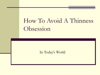 How To Avoid A Thinness Obsession
