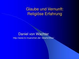 Glaube und Vernunft:  Religi se Erfahrung