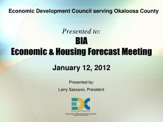 Presented to: BIA  Economic  Housing Forecast Meeting
