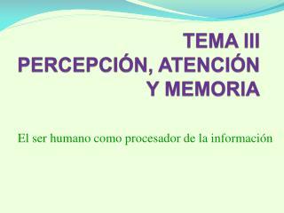 TEMA III PERCEPCI N, ATENCI N Y MEMORIA