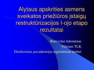 Alytaus apskrities asmens sveikatos prie iuros istaigu restrukturizacijos I-ojo etapo rezultatai