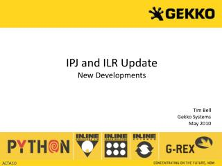 IPJ and ILR Update New Developments     Tim Bell Gekko Systems May 2010