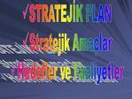 STRATEJIK PLAN Stratejik Ama lar Hedefler ve Faaliyetler