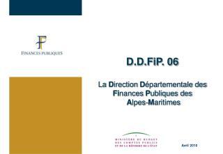 D.D.FiP. 06  La Direction D partementale des Finances Publiques des  Alpes-Maritimes