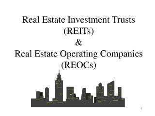 Real Estate Investment Trusts REITs  Real Estate Operating Companies REOCs