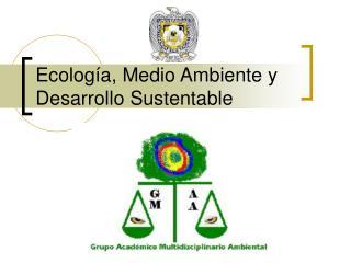 Ecolog a, Medio Ambiente y Desarrollo Sustentable