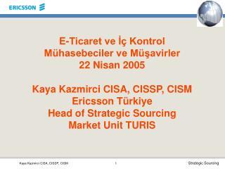E-Ticaret ve I  Kontrol M hasebeciler ve M savirler 22 Nisan 2005  Kaya Kazmirci CISA, CISSP, CISM Ericsson T rkiye Head