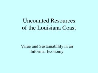 Uncounted Resources  of the Louisiana Coast