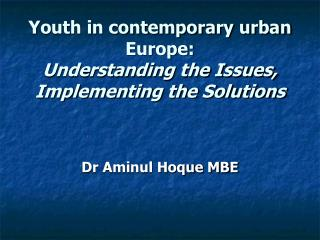 Youth in contemporary urban Europe: Understanding the Issues,  Implementing the Solutions