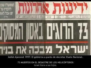 Iediot Ajaronot 1997: El gobierno a punto de decretar Duelo Nacional.     73 MUERTOS EN EL DESASTRE DE LOS HELIC PTEROS