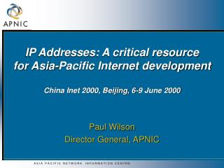 IP Addresses: A critical resource  for Asia-Pacific Internet development  China Inet 2000, Beijing, 6-9 June 2000