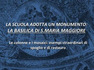 LA SCUOLA ADOTTA UN MONUMENTO: LA BASILICA DI S.MARIA MAGGIORE