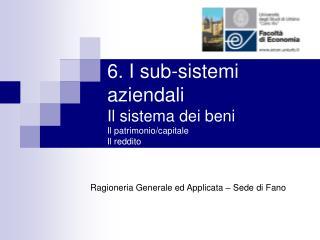 6. I sub-sistemi aziendali Il sistema dei beni Il patrimonio