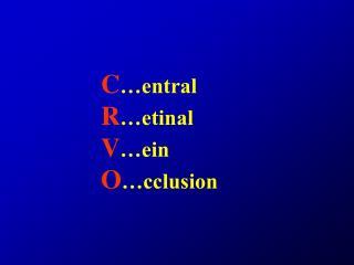 C entral   R etinal   V ein   O cclusion