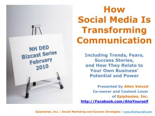 How  Social Media Is Transforming Communication  Including Trends, Fears,  Success Stories,  and How They Relate to  You