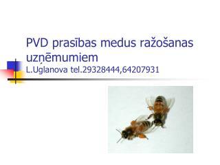 PVD prasibas medus ra o anas uznemumiem L.Uglanova tel.29328444,64207931