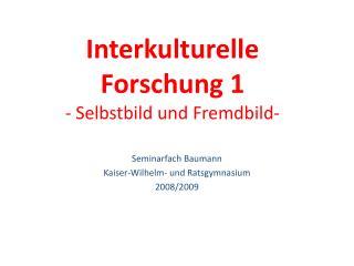 Interkulturelle Forschung 1  - Selbstbild und Fremdbild-