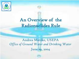 An Overview of  the Radionuclides Rule