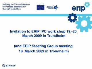 Invitation to ERIP IPC work shop 19.-20. March 2009 in Trondheim  and ERIP Steering Group meeting, 18. March 2009 in Tro
