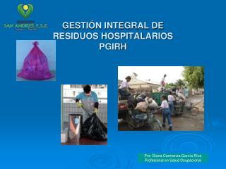 GESTI N INTEGRAL DE  RESIDUOS HOSPITALARIOS PGIRH