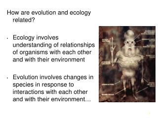How are evolution and ecology related  Ecology involves understanding of relationships of organisms with each other and
