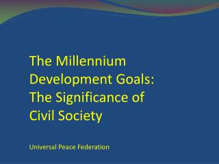 The Millennium Development Goals: The Significance of Civil Society  Universal Peace Federation