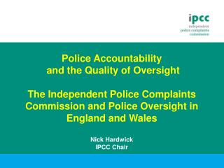 Police Accountability  and the Quality of Oversight  The Independent Police Complaints Commission and Police Oversight i