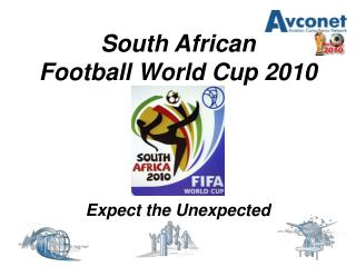 South African  Football World Cup 2010      Expect the Unexpected