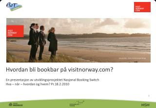 Hvordan bli bookbar p  visitnorway   En presentasjon av utviklingsprosjektet Nasjonal Booking Switch  Hva   n r   hvorda