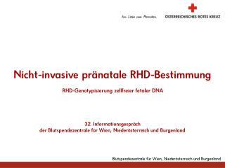 Nicht-invasive pr natale RHD-Bestimmung    RHD-Genotypisierung  zellfreier fetaler DNA      32. Informationsgespr ch  de