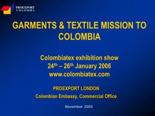GARMENTS  TEXTILE MISSION TO COLOMBIA   Colombiatex exhibition show  24th   26th January 2006 colombiatex