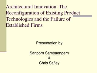 Architectural Innovation: The Reconfiguration of Existing Product Technologies and the Failure of Established Firms