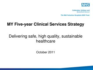 MY Five-year Clinical Services Strategy  Delivering safe, high quality, sustainable healthcare  October 2011
