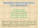 Paradigm Your Future With 2013 Horoscope