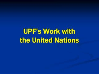 UPF s Work with  the United Nations
