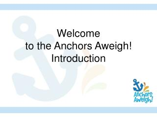 Welcome  to the Anchors Aweigh Introduction