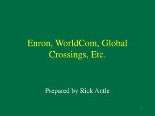 Enron, WorldCom, Global Crossings, Etc.